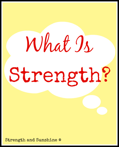 What Is Strength | Strength and Sunshine