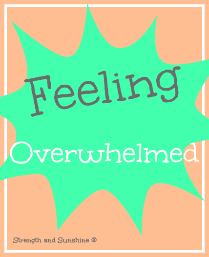 Feeling Overwhelmed | Strength and Sunshine